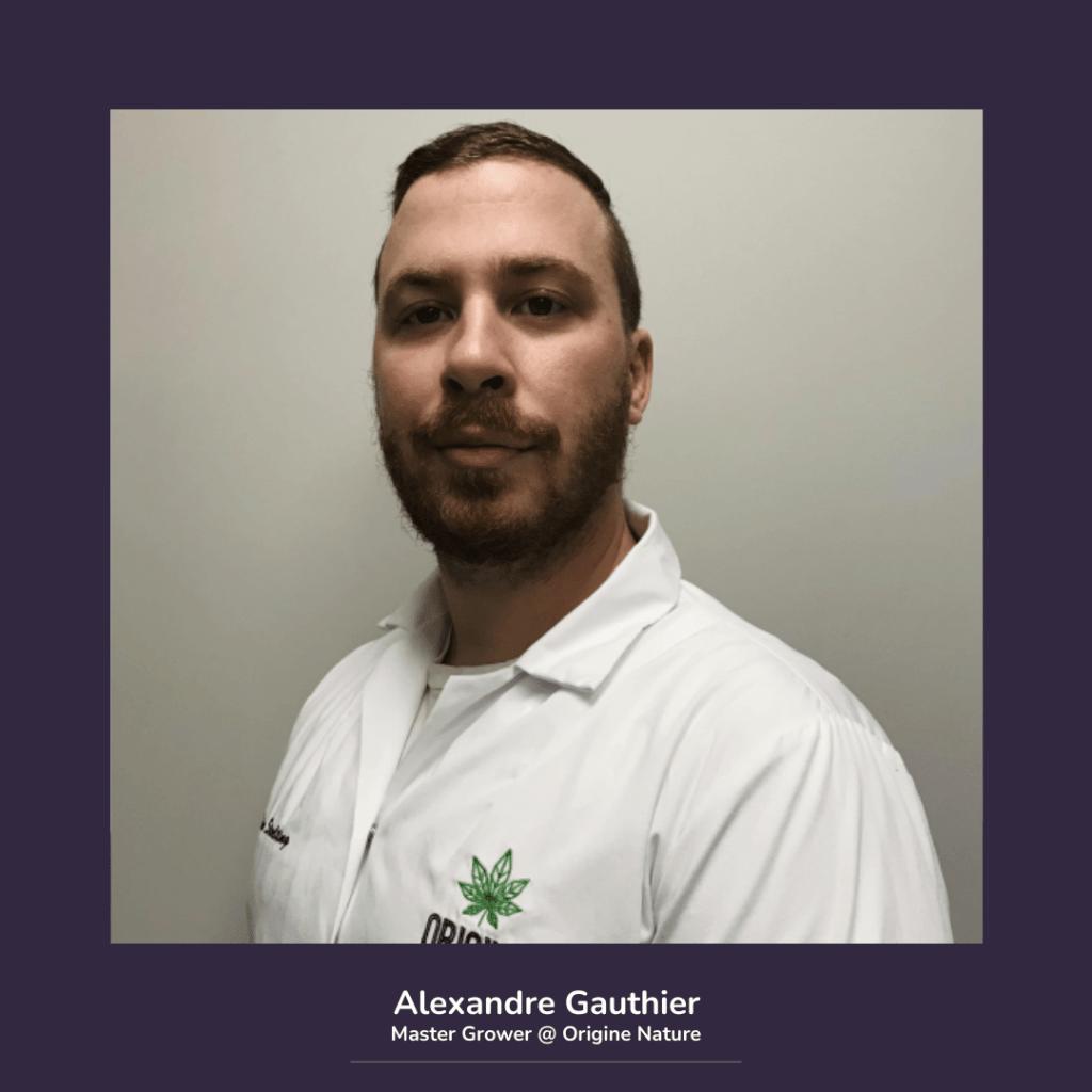 Alexandre Gauthier - Master Grower @ Origine Nature